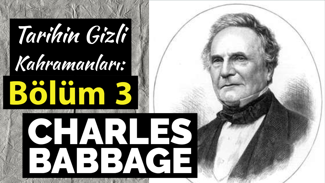 Bilgisayarın Mucidi – Charles Babbage – Tarihin Gizli Kahramanları: Bölüm 3