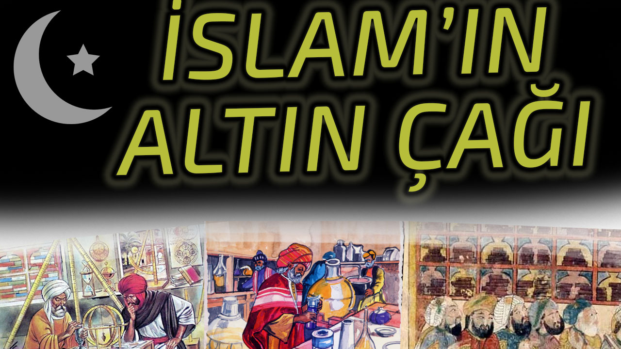 İSLAM'IN ALTIN ÇAĞI – İSLAM COĞRAFYASINDA BİLİM